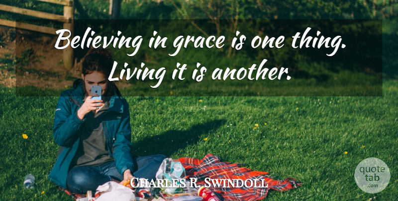 Charles R. Swindoll Quote About Believe, Grace, One Thing: Believing In Grace Is One...