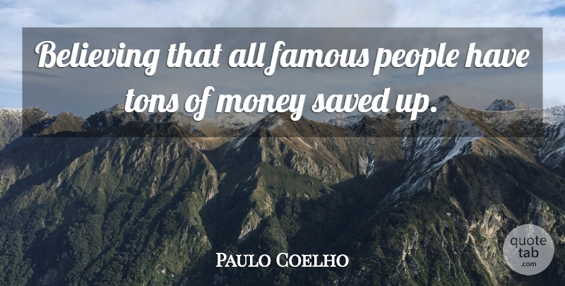 Paulo Coelho Quote About Life, Believe, People: Believing That All Famous People...