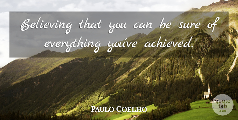 Paulo Coelho Quote About Life, Believe: Believing That You Can Be...