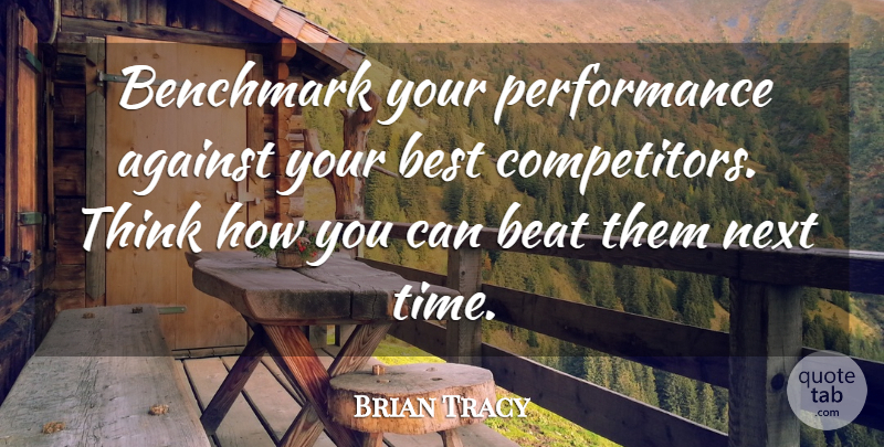 Brian Tracy Quote About Thinking, Next, Beats: Benchmark Your Performance Against Your...