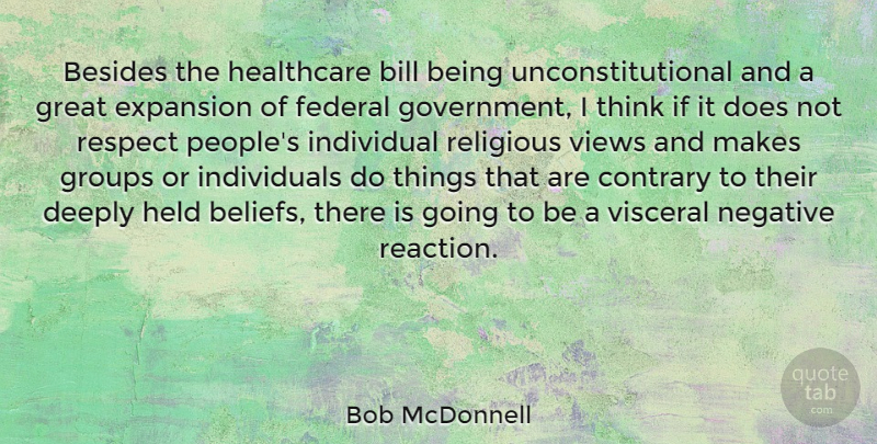 Bob McDonnell Quote About Besides, Bill, Contrary, Deeply, Expansion: Besides The Healthcare Bill Being...