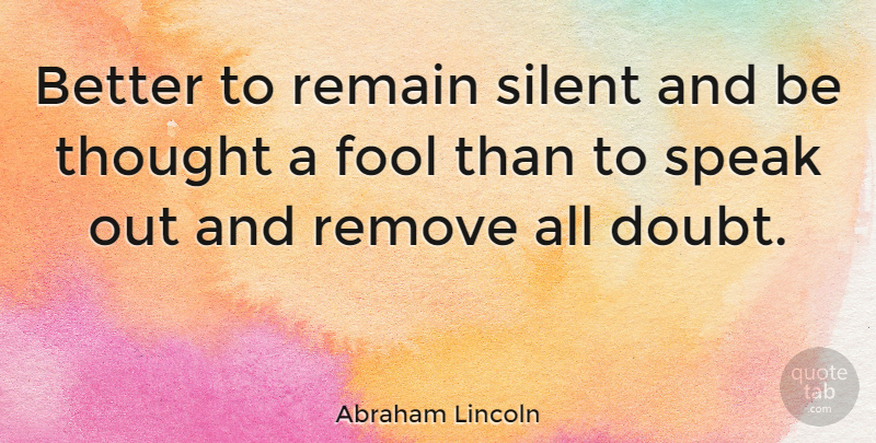 Abraham Lincoln Quote About Funny, Life, Sarcastic: Better To Remain Silent And...