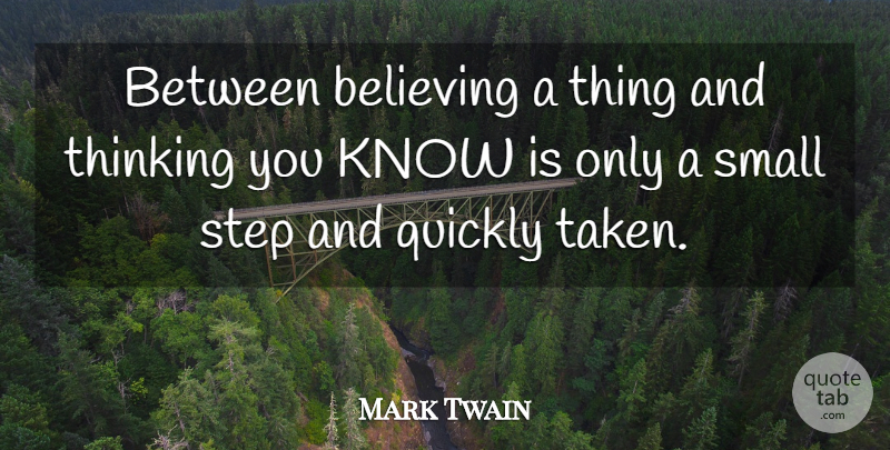 Mark Twain Quote About Taken, Believe, Thinking: Between Believing A Thing And...