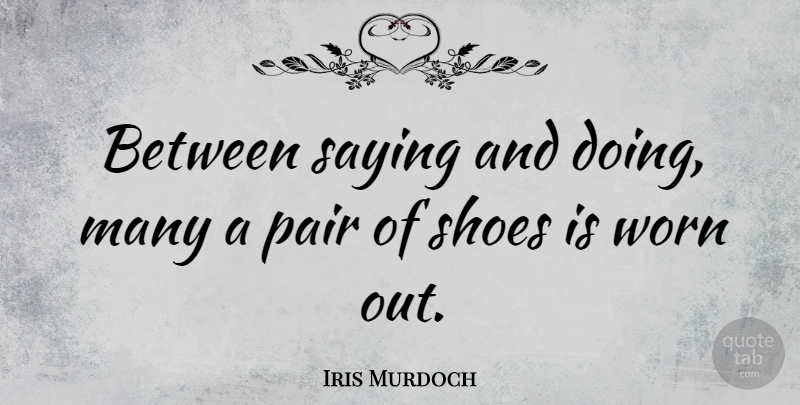 Iris Murdoch Quote About Italian, Shoes, Boots: Between Saying And Doing Many...