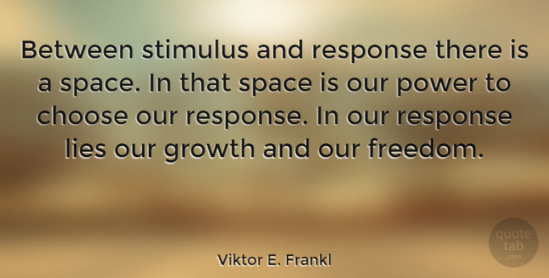 Viktor E. Frankl Quote About Happiness, Peace, Freedom: Between Stimulus And Response There...