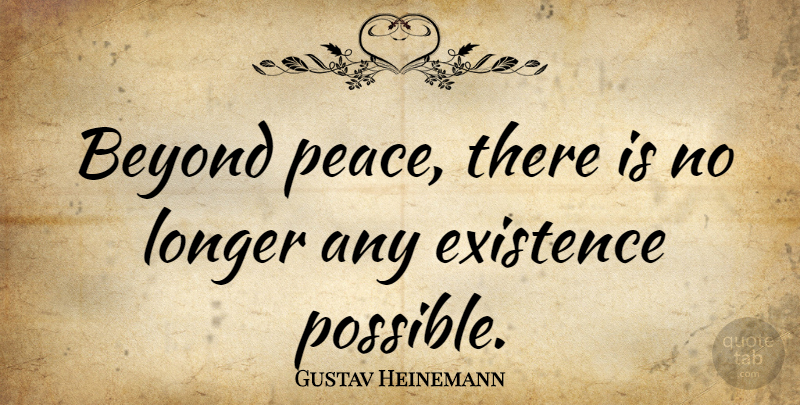 Gustav Heinemann Quote About Existence: Beyond Peace There Is No...
