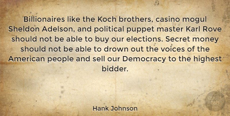 Hank Johnson Quote About Buy, Casino, Drown, Highest, Karl: Billionaires Like The Koch Brothers...