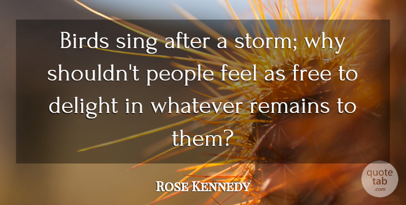 Rose Kennedy Quote About Inspirational, Happiness, Nature: Birds Sing After A Storm...
