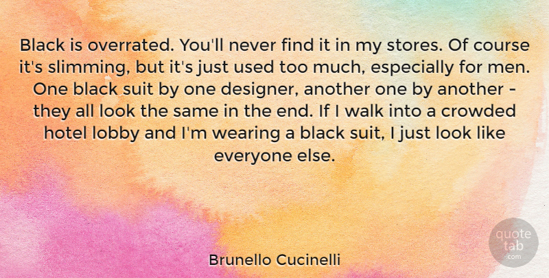 Brunello Cucinelli Quote About Course, Crowded, Hotel, Lobby, Men: Black Is Overrated Youll Never...