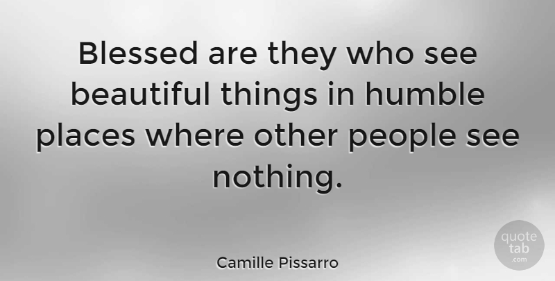Camille Pissarro Quote About Life, Beautiful, Art: Blessed Are They Who See...