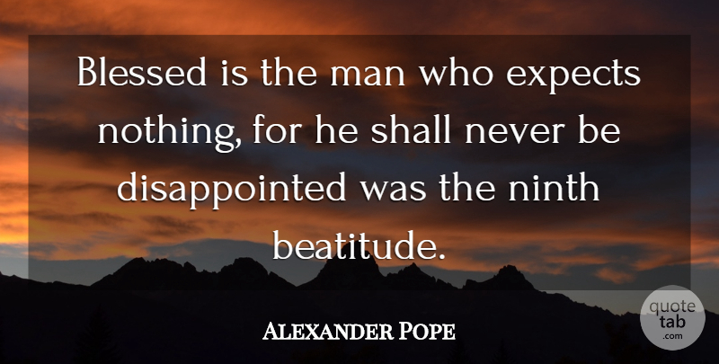 Alexander Pope: Blessed is the man who expects nothing, for ...