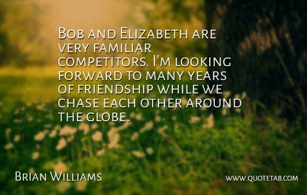 Brian Williams Quote About Bob, Chase, Elizabeth, Familiar, Forward: Bob And Elizabeth Are Very...