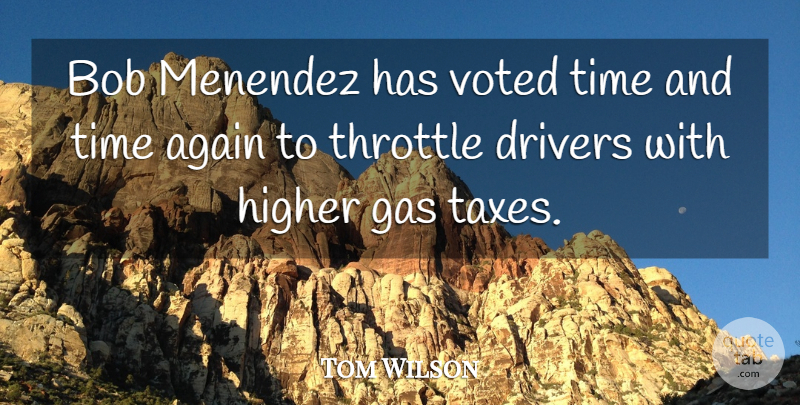 Tom Wilson Quote About Again, Bob, Drivers, Gas, Higher: Bob Menendez Has Voted Time...