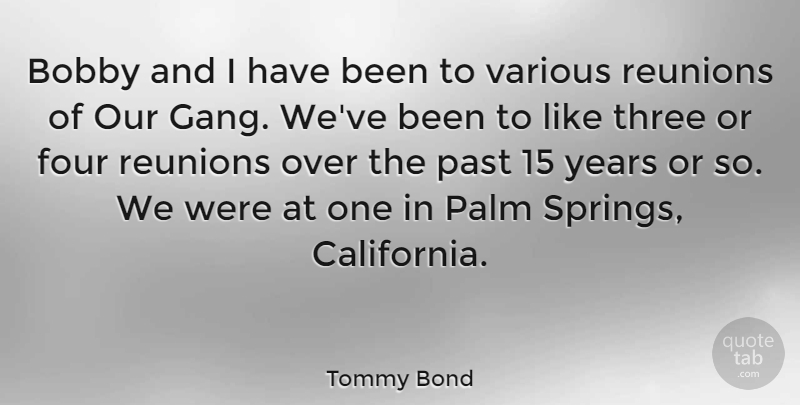Tommy Bond Quote About Bobby, Four, Palm, Past, Three: Bobby And I Have Been...