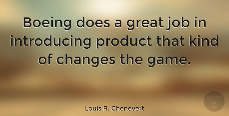 Louis R. Chenevert Quote About Great, Job, Product: Boeing Does A Great Job...