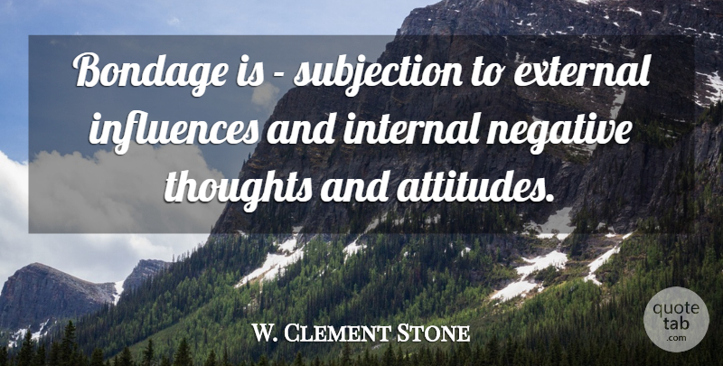 W. Clement Stone Quote About Gratitude, Attitude, Freedom: Bondage Is Subjection To External...