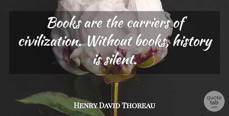 Henry David Thoreau Quote About Book, Civilization, Literature History: Books Are The Carriers Of...