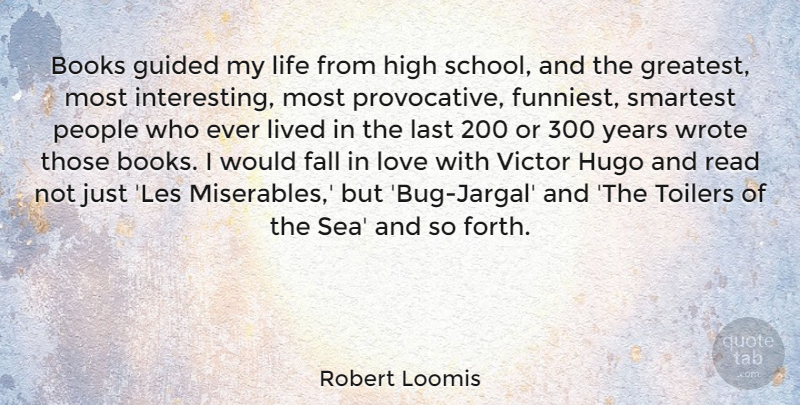 Robert Loomis Quote About Books, Fall, Guided, High, Hugo: Books Guided My Life From...