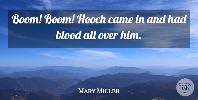 Mary Miller Quote About Blood, Came: Boom Boom Hooch Came In...