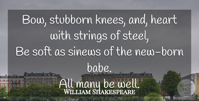 William Shakespeare Quote About Prayer, Heart, Steel: Bow Stubborn Knees And Heart...