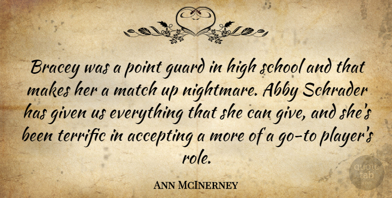 Ann McInerney Quote About Accepting, Given, Guard, High, Match: Bracey Was A Point Guard...