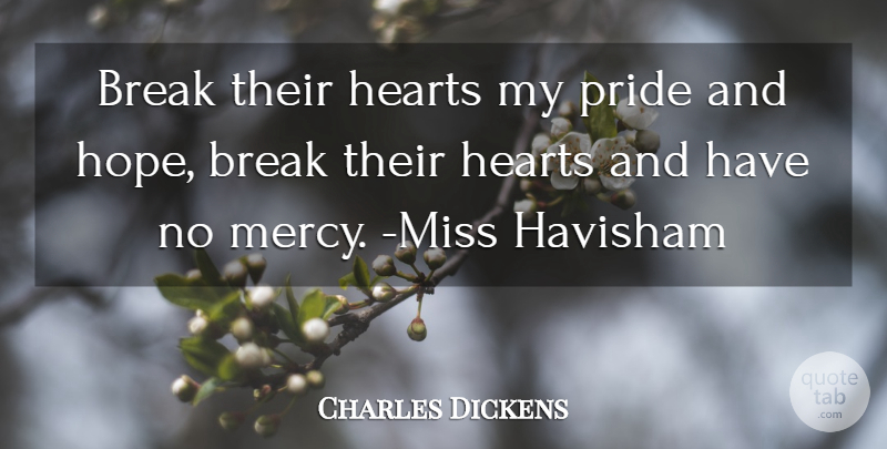 Charles Dickens Quote About Heart, Pride, Missing: Break Their Hearts My Pride...