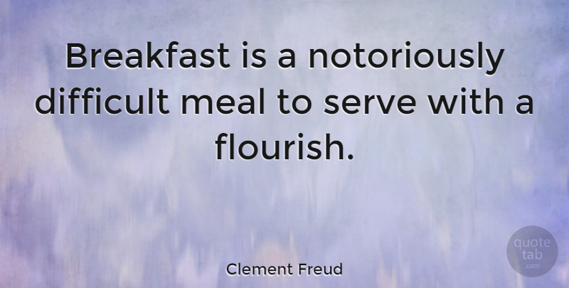 Clement Freud Quote About Breakfast, Meals, Difficult: Breakfast Is A Notoriously Difficult...