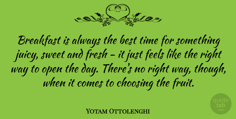 Yotam Ottolenghi Quote About Sweet, Juicy, Breakfast: Breakfast Is Always The Best...