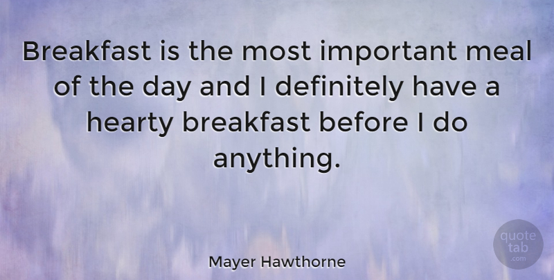 Mayer Hawthorne Quote About Important, Breakfast, Meals: Breakfast Is The Most Important...