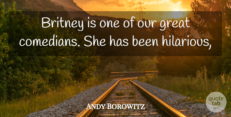 Andy Borowitz Quote About Britney, Great: Britney Is One Of Our...