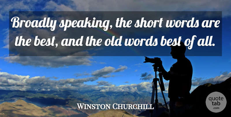 Winston Churchill Quote About Best: Broadly Speaking The Short Words...