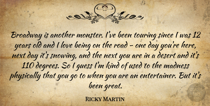 Ricky Martin Quote About Broadway, Desert, Great, Guess, Love: Broadway Is Another Monster Ive...