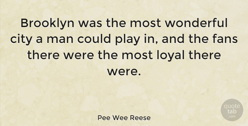 Pee Wee Reese Quote About Men, Play, Cities: Brooklyn Was The Most Wonderful...