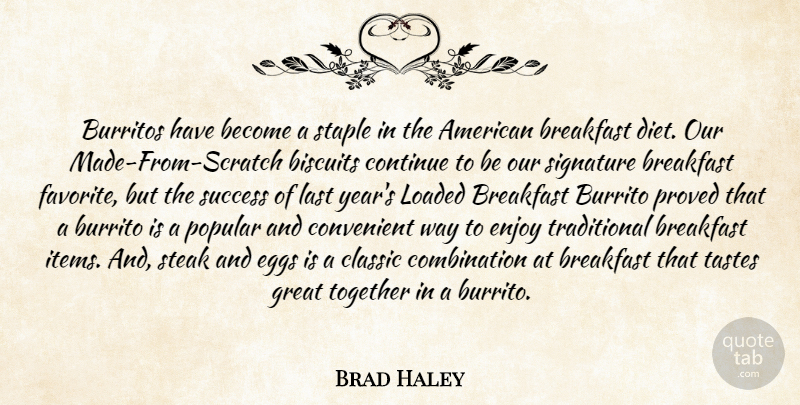 Brad Haley Quote About Biscuits, Breakfast, Classic, Continue, Convenient: Burritos Have Become A Staple...