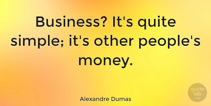 Alexandre Dumas Business Its Quite Simple Its Other Peoples