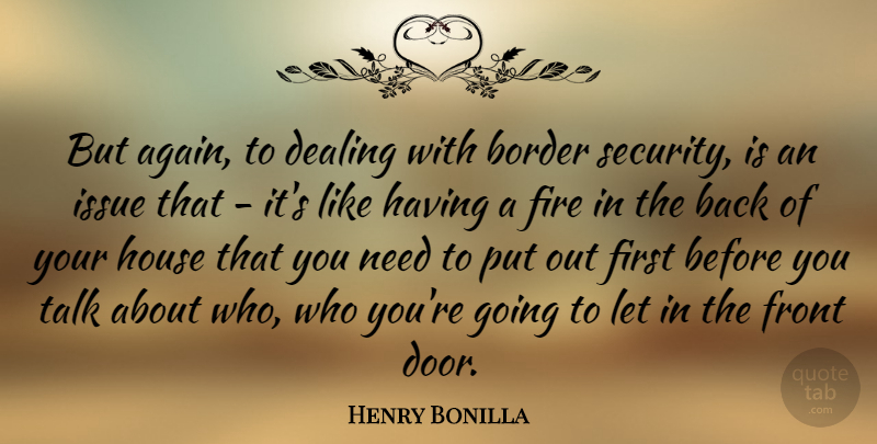 Henry Bonilla Quote About Border, Dealing, Front, House, Issue: But Again To Dealing With...