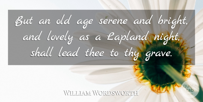 William Wordsworth But An Old Age Serene And Bright And Lovely As