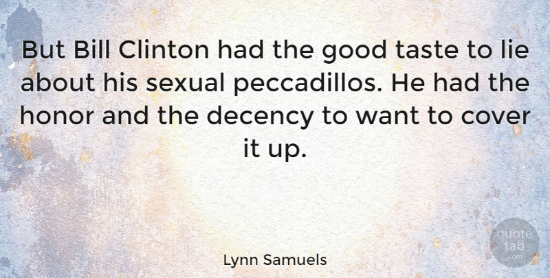 Lynn Samuels Quote About Bill, Clinton, Cover, Decency, Good: But Bill Clinton Had The...