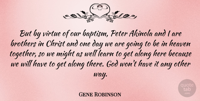 Gene Robinson But By Virtue Of Our Baptism Peter Akinola And I Are
