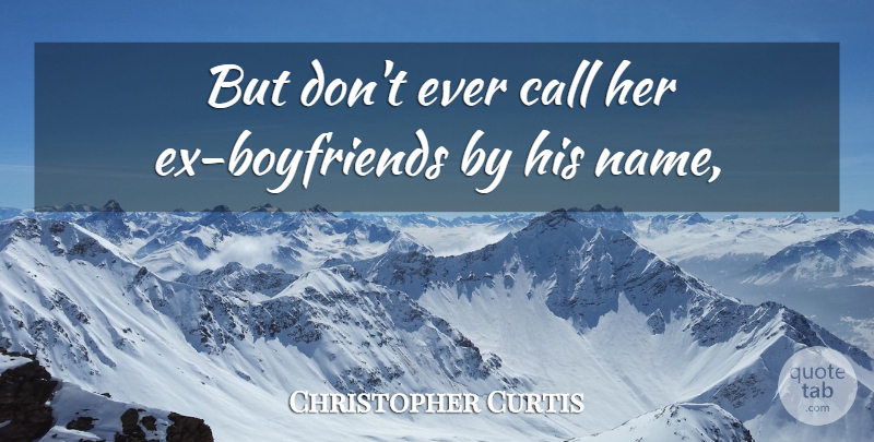 Christopher Curtis Quote About Call: But Dont Ever Call Her...