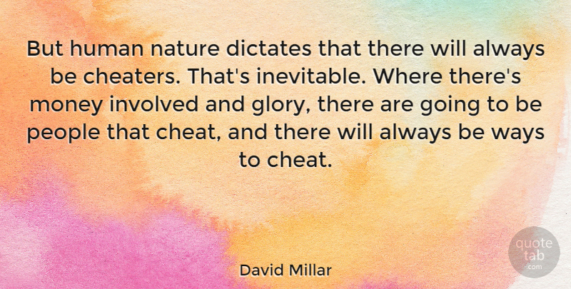 David Millar Quote About Cheater, People, Way: But Human Nature Dictates That...