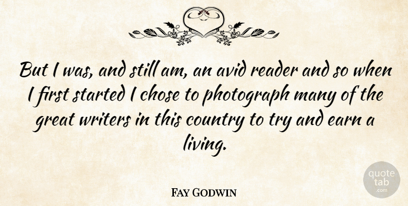 Fay Godwin Quote About Photography, Country, Avid: But I Was And Still...