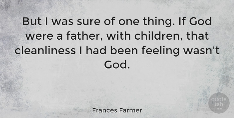 Frances Farmer But I Was Sure Of One Thing If God Were A Father