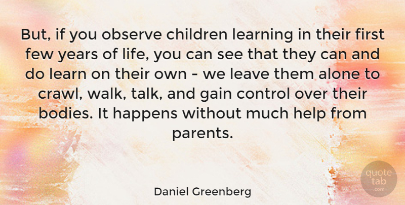 Daniel Greenberg Quote About Alone, American Educator, Children, Control, Few: But If You Observe Children...