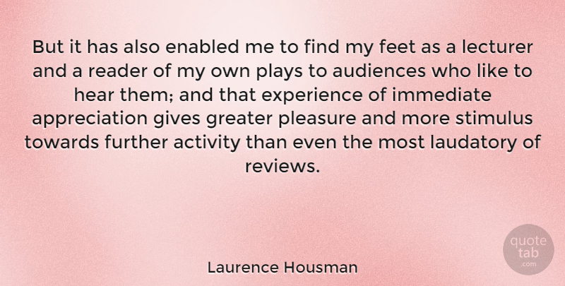 Laurence Housman Quote About Appreciation, Play, Feet: But It Has Also Enabled...