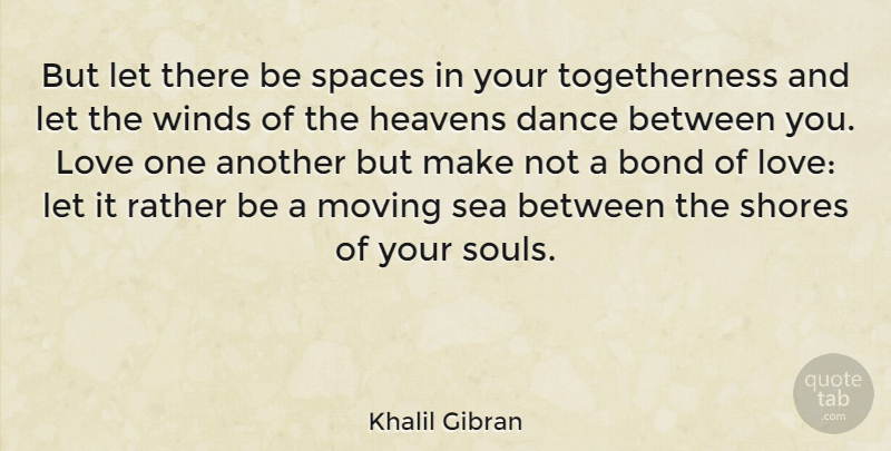 Khalil Gibran Quote About Love, Marriage, Dance: But Let There Be Spaces...