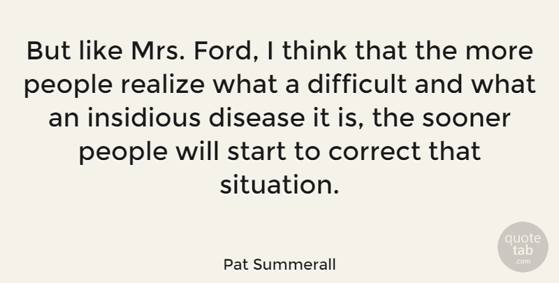 Pat Summerall Quote About Thinking, People, Disease: But Like Mrs Ford I...