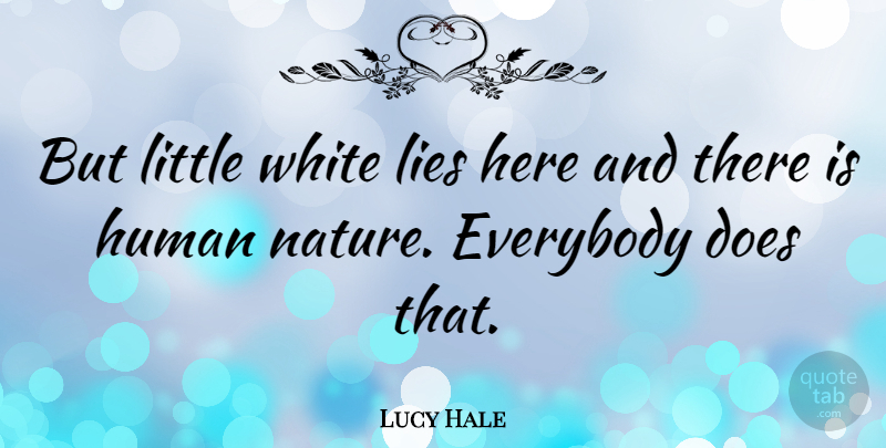Lucy Hale Quote About Lying, White, Doe: But Little White Lies Here...