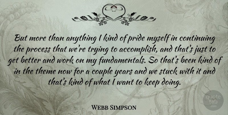 Webb Simpson Quote About Continuing, Couple, Stuck, Theme, Trying: But More Than Anything I...