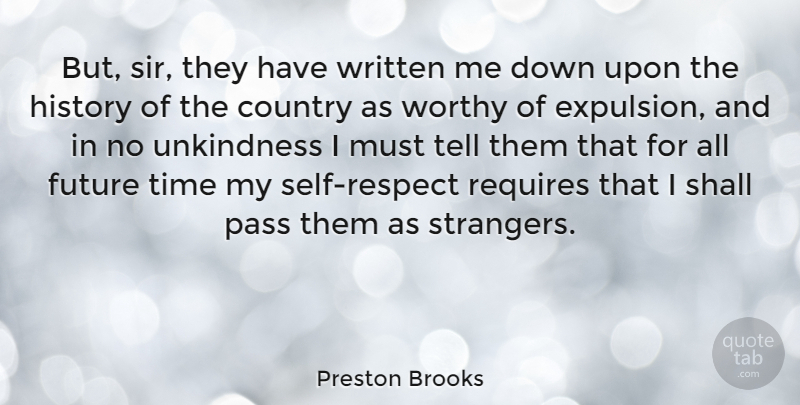Preston Brooks Quote About Country, Future, History, Pass, Requires: But Sir They Have Written...